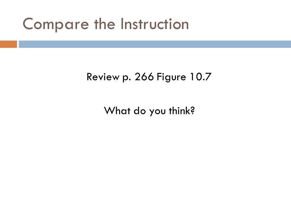 Compare the Instruction Review p. 266 Figure 10.7 What do you think?