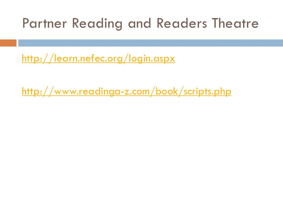 Partner Reading and Readers Theatre http://learn.nefec.org/login.aspx http://www.readinga-z.com/book/scripts.php