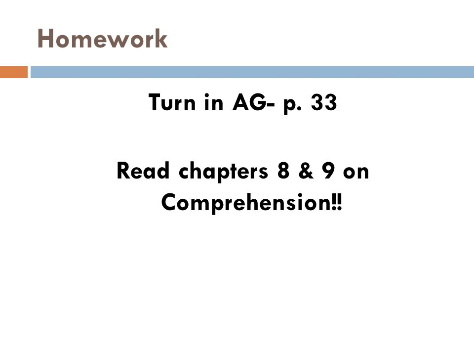 Homework Turn in AG- p. 33 Read chapters 8 & 9 on Comprehension!!