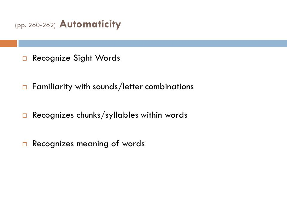 (pp. 260-262) Automaticity  Recognize Sight Words  Familiarity with sounds/letter combinations  Recognizes chunks/syllables within words  Recogniz