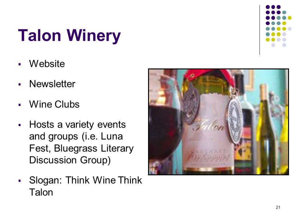 21 Talon Winery  Website  Newsletter  Wine Clubs  Hosts a variety events and groups (i.e.
