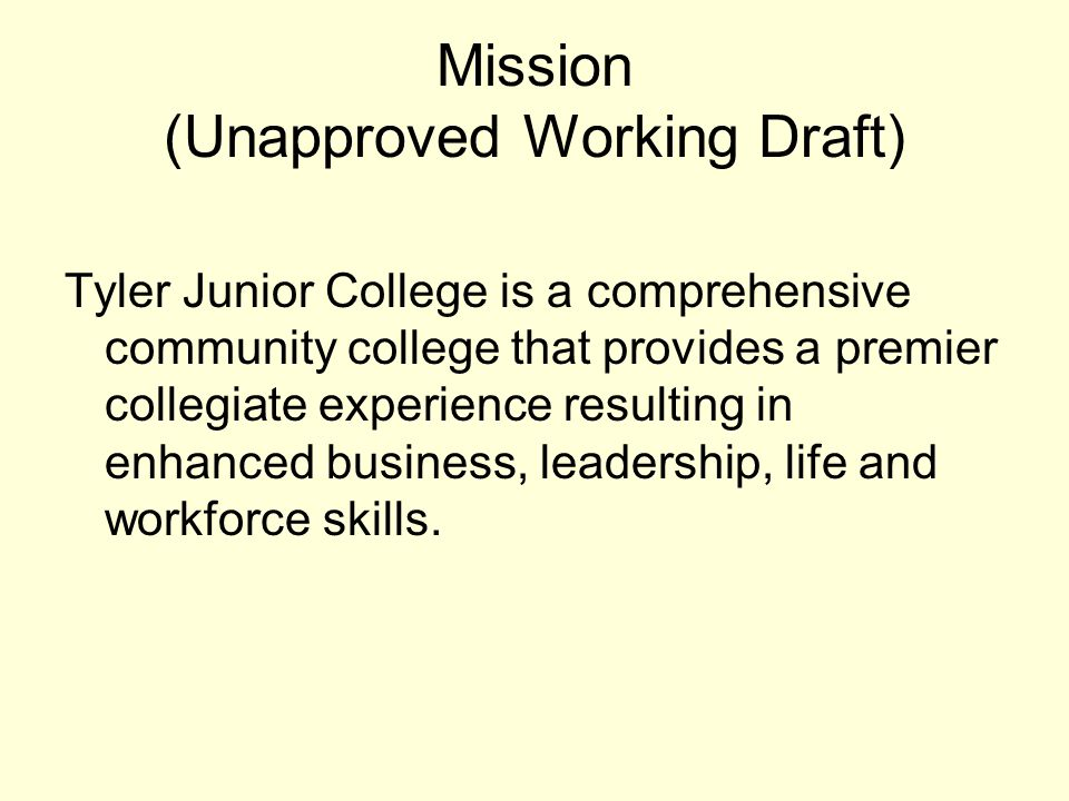 Mission (Unapproved Working Draft) Tyler Junior College is a comprehensive community college that provides a premier collegiate experience resulting i