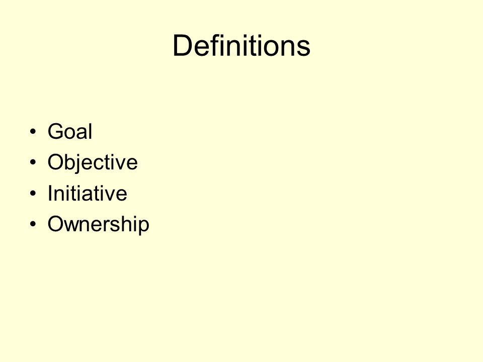 Definitions Goal Objective Initiative Ownership