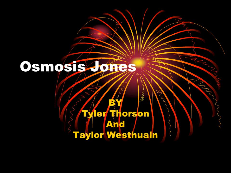 Osmosis Jones BY Tyler Thorson And Taylor Westhuain