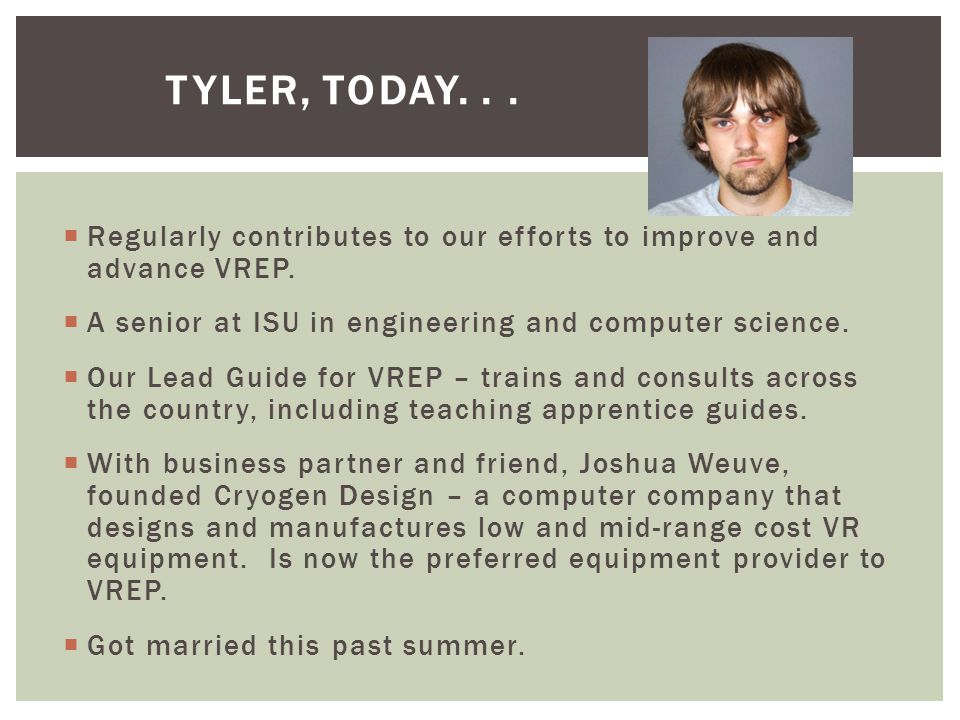 TYLER, TODAY...  Regularly contributes to our efforts to improve and advance VREP.