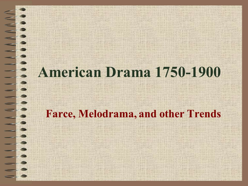 American Drama 1750-1900 Farce, Melodrama, and other Trends