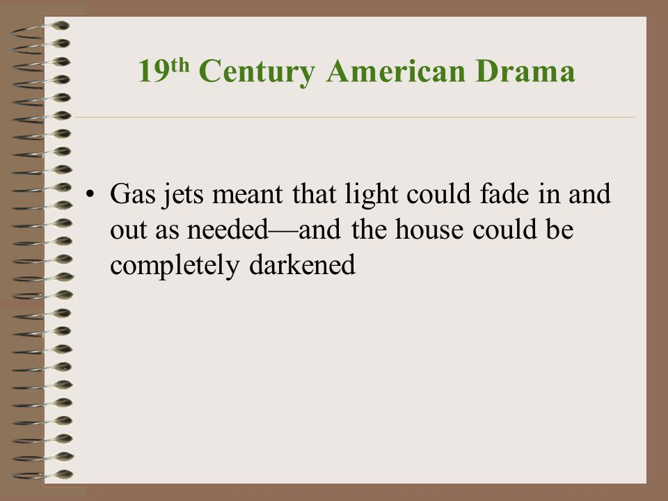 19 th Century American Drama Gas jets meant that light could fade in and out as needed—and the house could be completely darkened