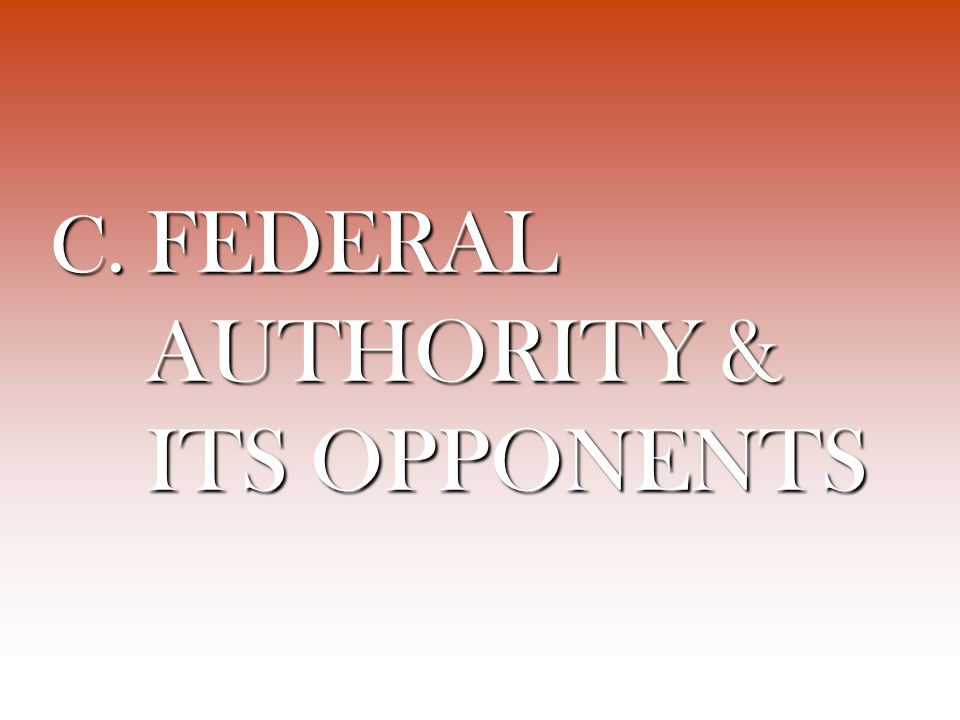 C. FEDERAL AUTHORITY & ITS OPPONENTS