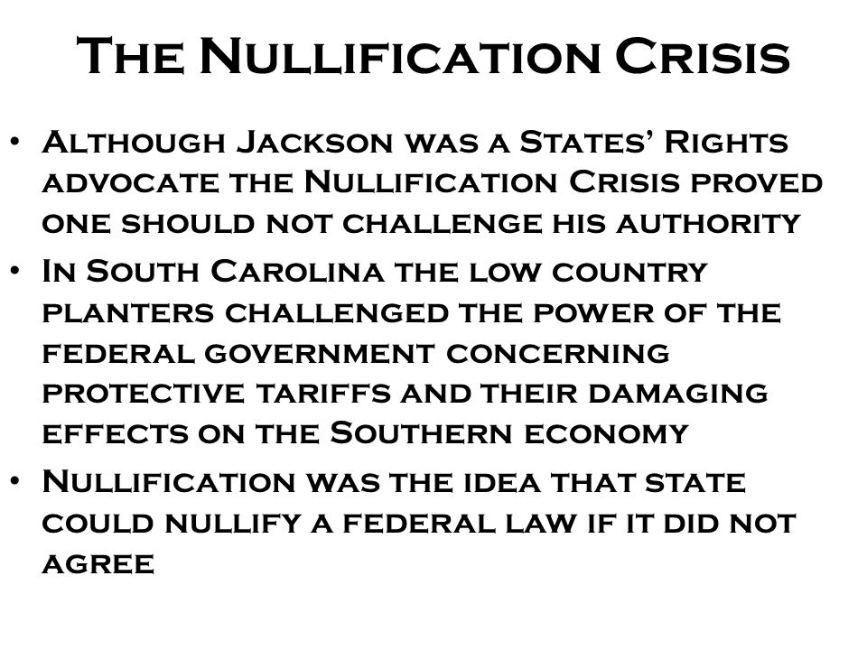 The Nullification Crisis South Carolina so disagreed with the Tariffs of 1828 and 1832 that, led by John C.