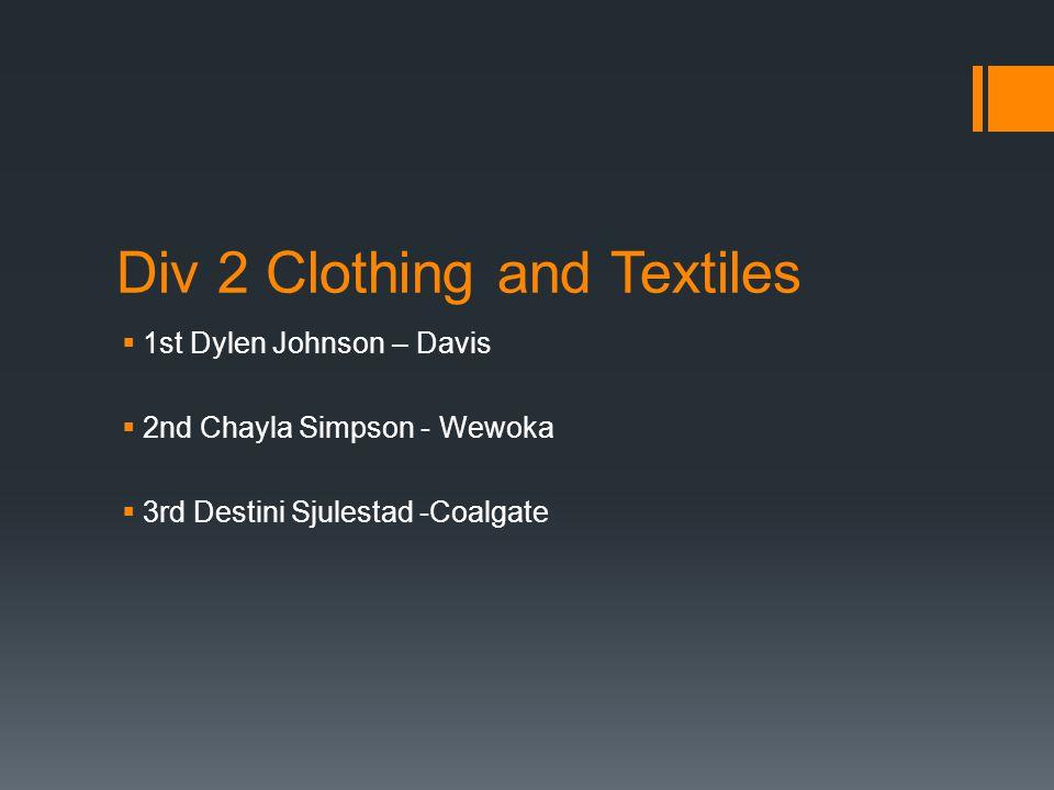 Div 2 Clothing and Textiles  1st Dylen Johnson – Davis  2nd Chayla Simpson - Wewoka  3rd Destini Sjulestad -Coalgate