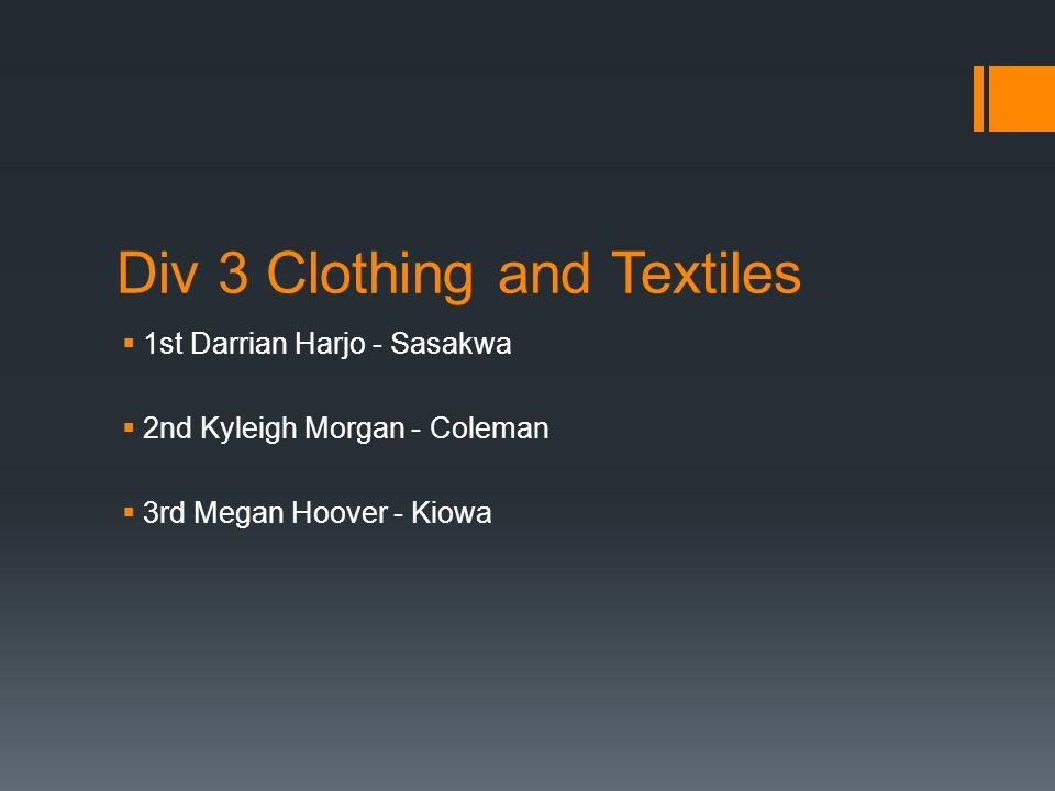 Div 3 Clothing and Textiles  1st Darrian Harjo - Sasakwa  2nd Kyleigh Morgan - Coleman  3rd Megan Hoover - Kiowa