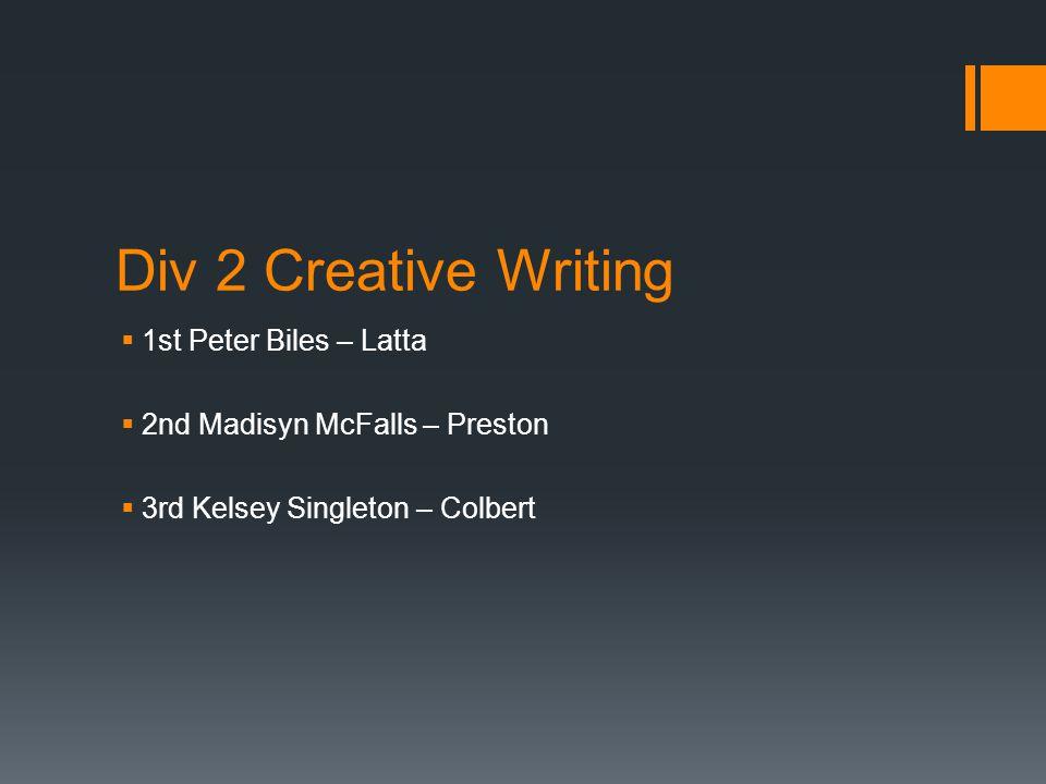 Div 2 Creative Writing  1st Peter Biles – Latta  2nd Madisyn McFalls – Preston  3rd Kelsey Singleton – Colbert