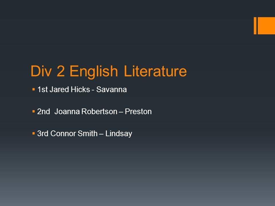 Div 2 English Literature  1st Jared Hicks - Savanna  2nd Joanna Robertson – Preston  3rd Connor Smith – Lindsay