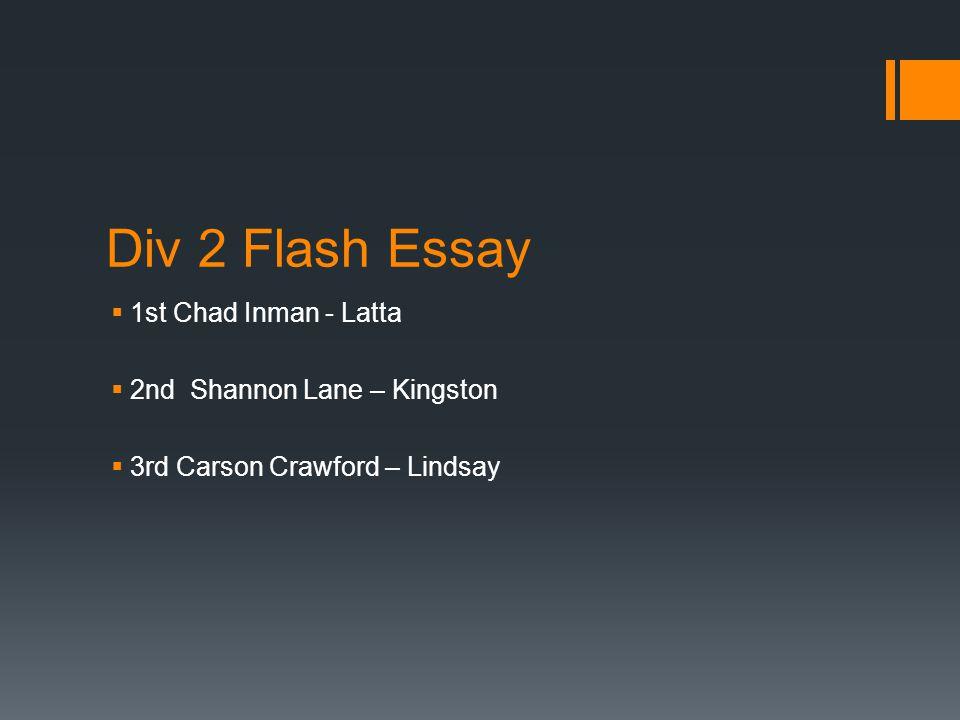 Div 2 Flash Essay  1st Chad Inman - Latta  2nd Shannon Lane – Kingston  3rd Carson Crawford – Lindsay