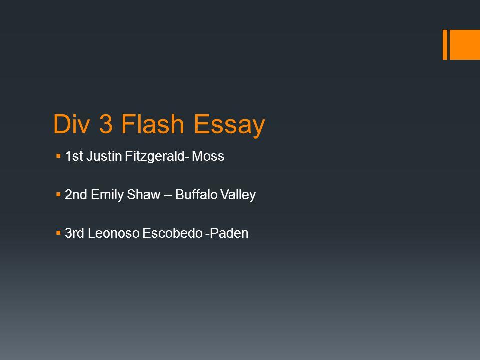 Div 3 Flash Essay  1st Justin Fitzgerald- Moss  2nd Emily Shaw – Buffalo Valley  3rd Leonoso Escobedo -Paden