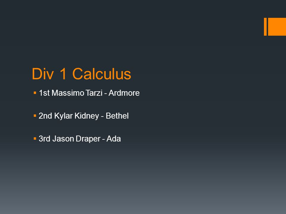 Div 1 Calculus  1st Massimo Tarzi - Ardmore  2nd Kylar Kidney - Bethel  3rd Jason Draper - Ada