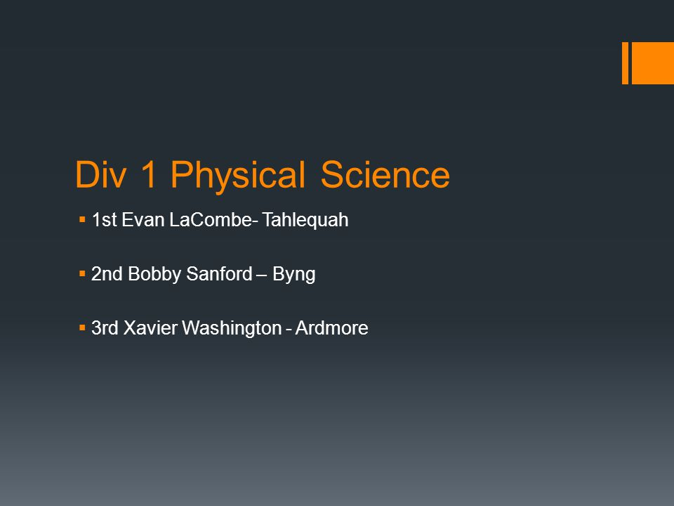 Div 1 Physical Science  1st Evan LaCombe- Tahlequah  2nd Bobby Sanford – Byng  3rd Xavier Washington - Ardmore