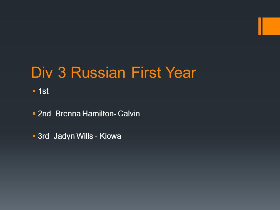 Div 3 Russian First Year  1st  2nd Brenna Hamilton- Calvin  3rd Jadyn Wills - Kiowa