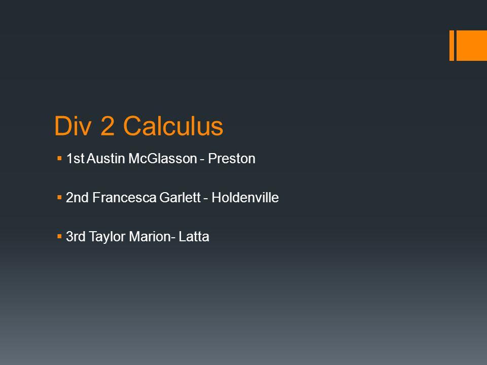 Div 2 Calculus  1st Austin McGlasson - Preston  2nd Francesca Garlett - Holdenville  3rd Taylor Marion- Latta