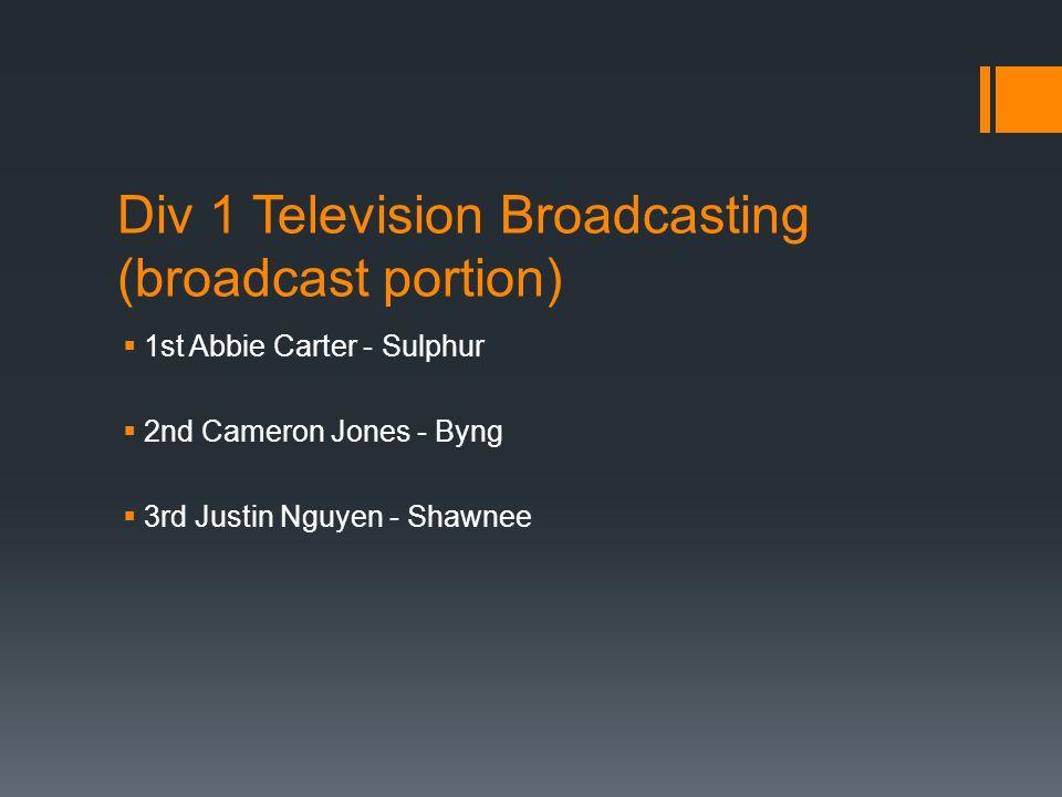 Div 1 Television Broadcasting (broadcast portion)  1st Abbie Carter - Sulphur  2nd Cameron Jones - Byng  3rd Justin Nguyen - Shawnee