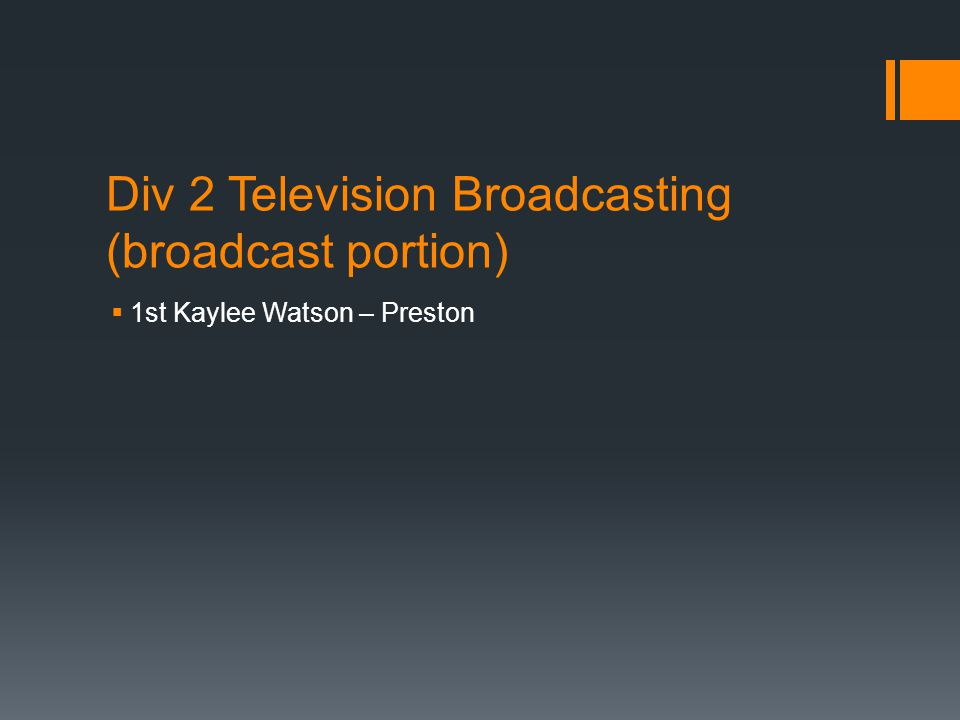 Div 2 Television Broadcasting (broadcast portion)  1st Kaylee Watson – Preston