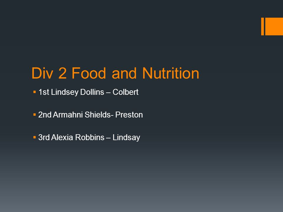 Div 2 Food and Nutrition  1st Lindsey Dollins – Colbert  2nd Armahni Shields- Preston  3rd Alexia Robbins – Lindsay