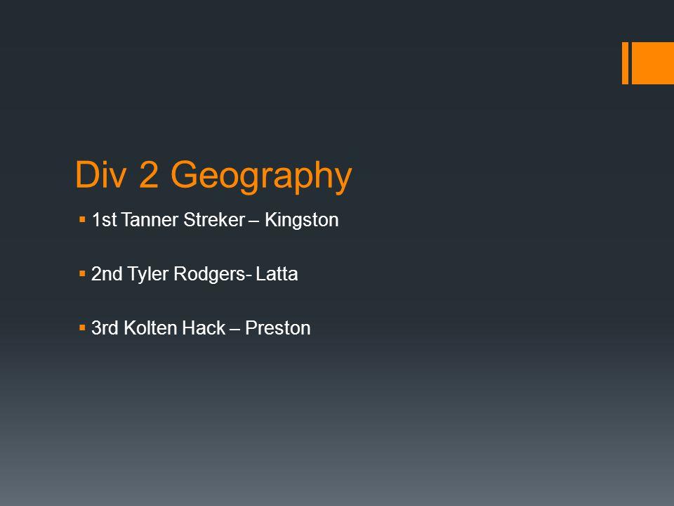 Div 2 Geography  1st Tanner Streker – Kingston  2nd Tyler Rodgers- Latta  3rd Kolten Hack – Preston