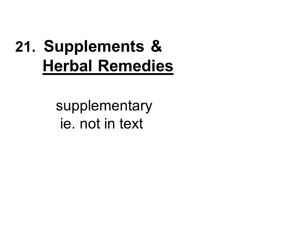 21. Supplements & Herbal Remedies supplementary ie. not in text