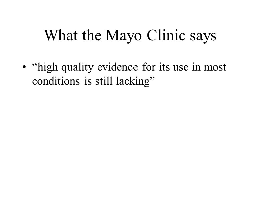 What the Mayo Clinic says high quality evidence for its use in most conditions is still lacking