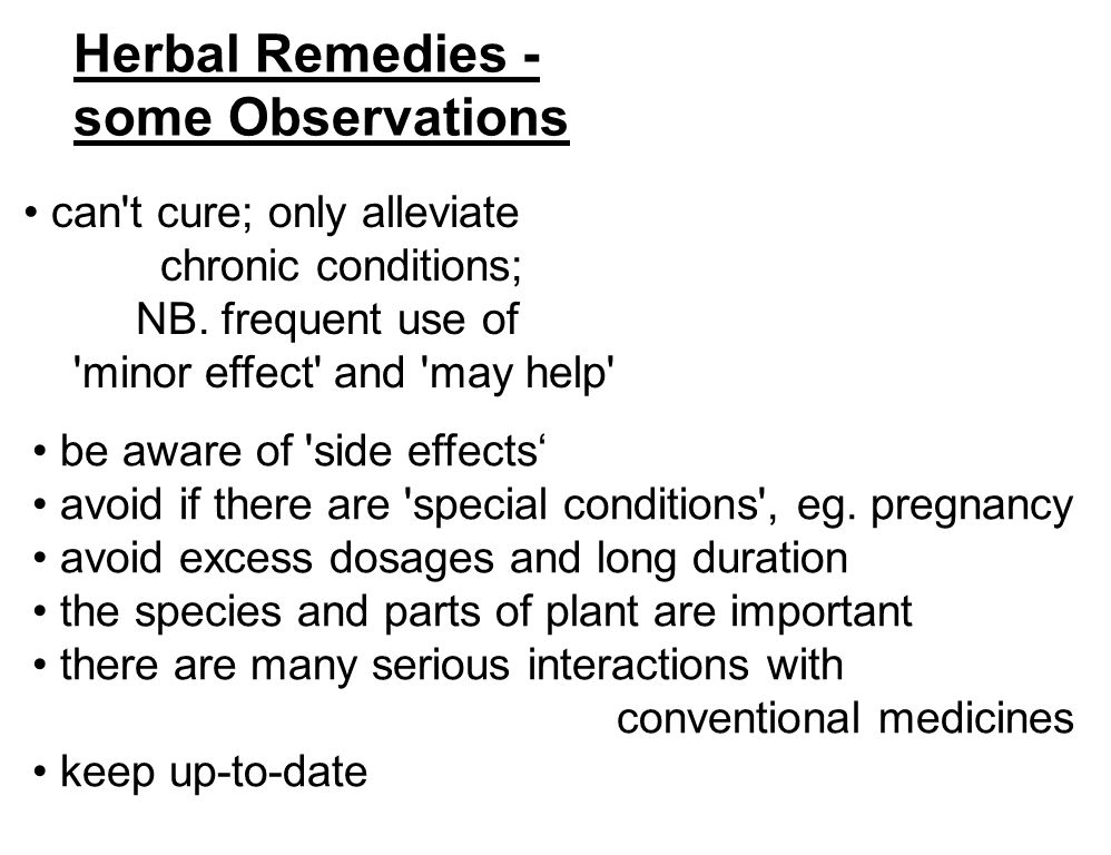 Herbal Remedies - some Observations be aware of side effects' avoid if there are special conditions , eg.