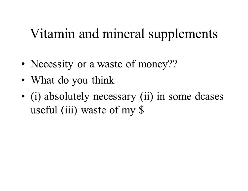 Vitamin and mineral supplements Necessity or a waste of money .