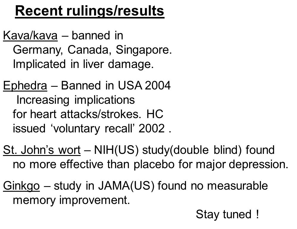 Recent rulings/results Kava/kava – banned in Germany, Canada, Singapore.