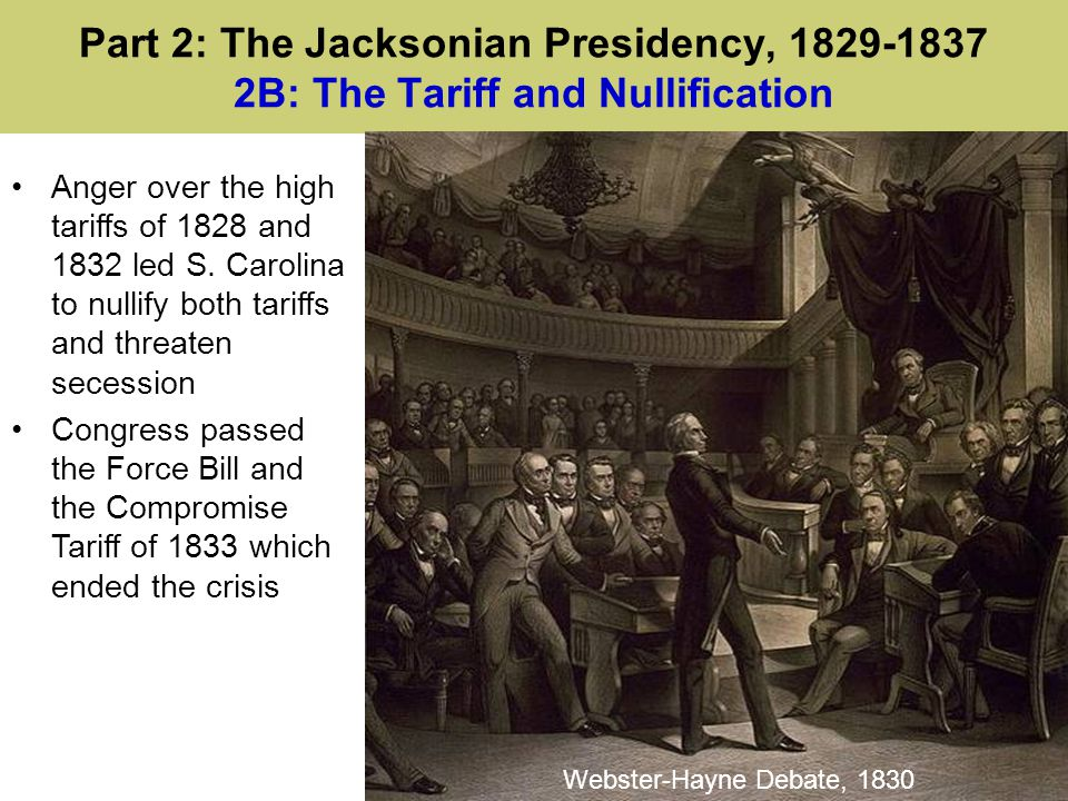 Part 2: The Jacksonian Presidency, 1829-1837 2B: The Tariff and Nullification Anger over the high tariffs of 1828 and 1832 led S.