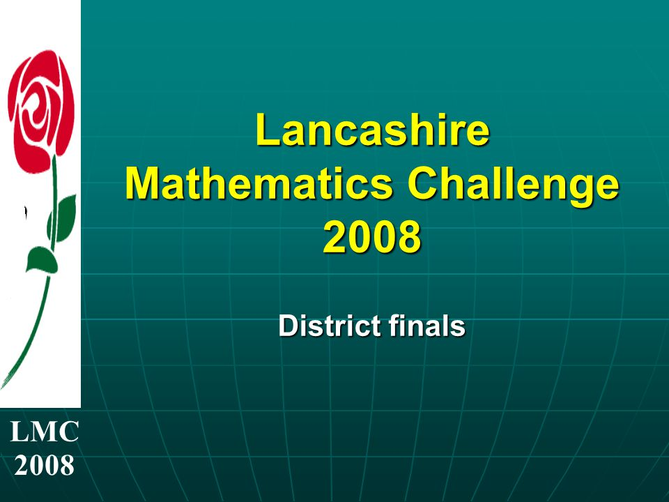 LMC 2008 Lancashire Mathematics Challenge 2008 District finals
