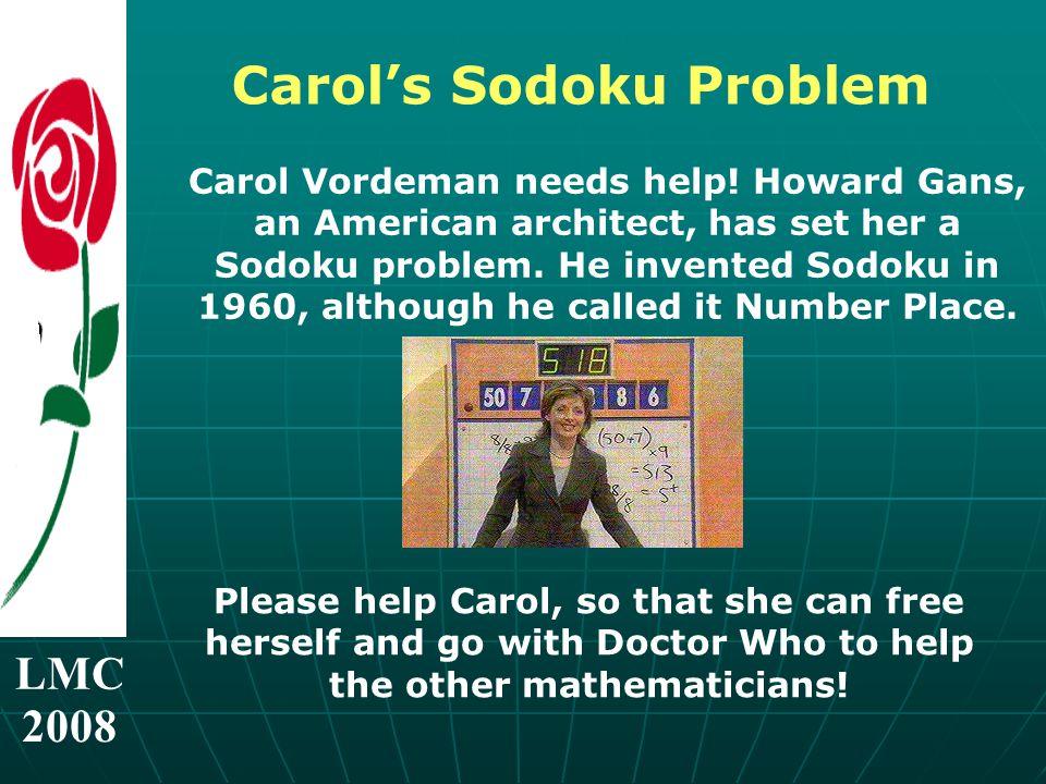 LMC 2008 Carol's Sodoku Problem Carol Vordeman needs help.
