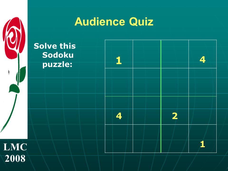 LMC 2008 Audience Quiz Solve this Sodoku puzzle: 1 4 42 1