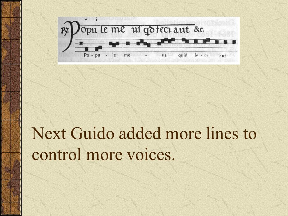 Next Guido added more lines to control more voices.