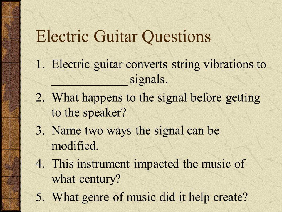 Electric Guitar Questions 1.Electric guitar converts string vibrations to ____________ signals.