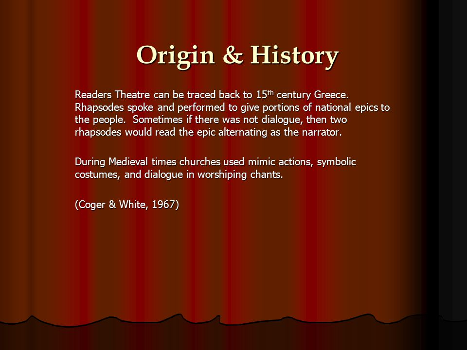 Origin & History Readers Theatre can be traced back to 15 th century Greece.