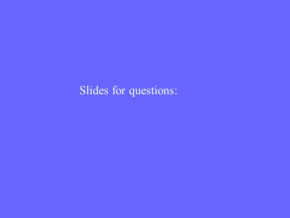 Slides for questions: