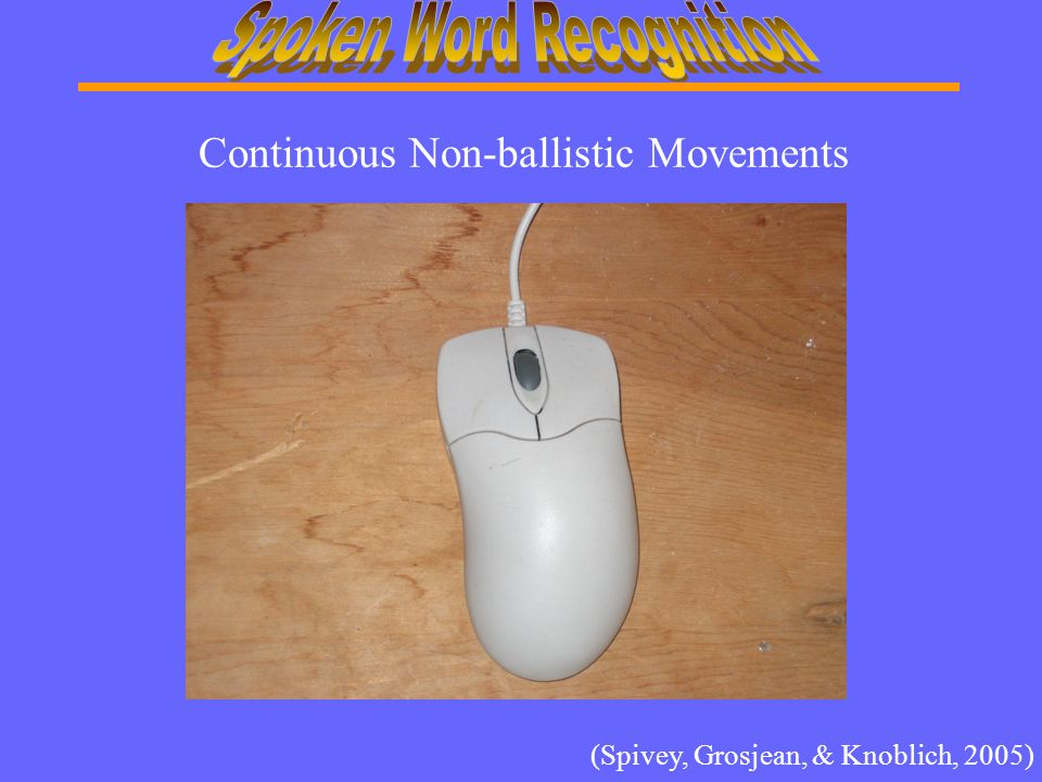 Continuous Non-ballistic Movements (Spivey, Grosjean, & Knoblich, 2005)