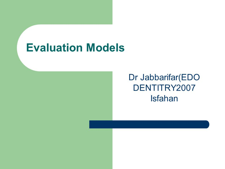 Evaluation Models Dr Jabbarifar(EDO DENTITRY2007 Isfahan