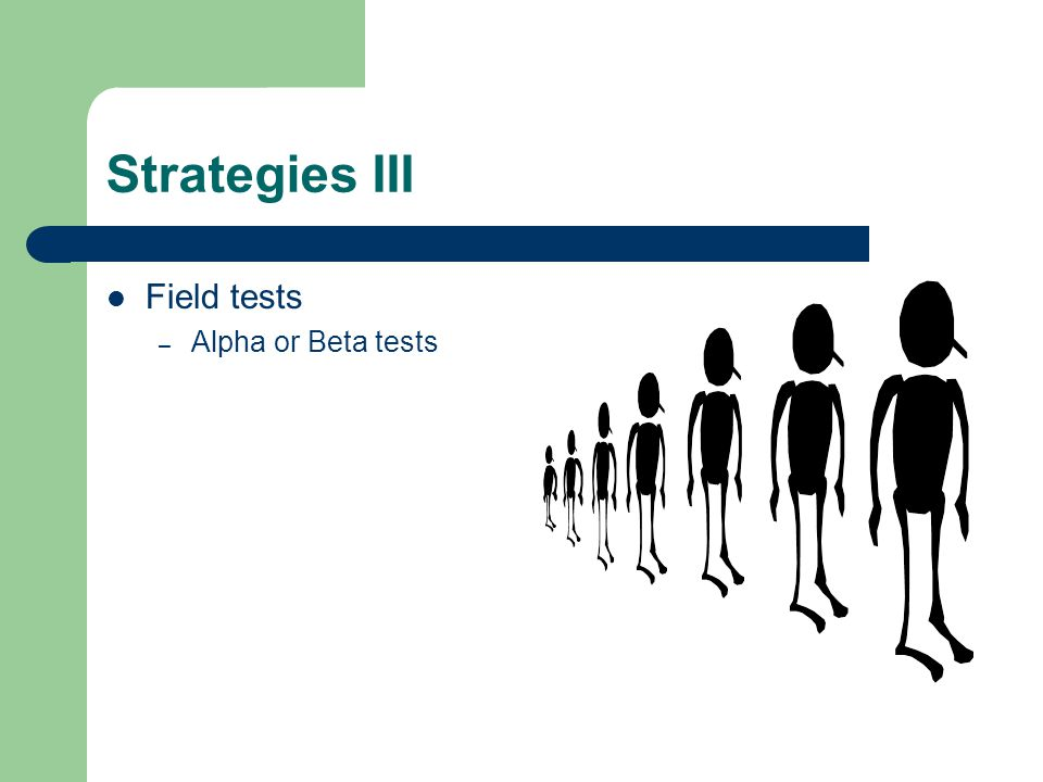 Strategies III Field tests – Alpha or Beta tests