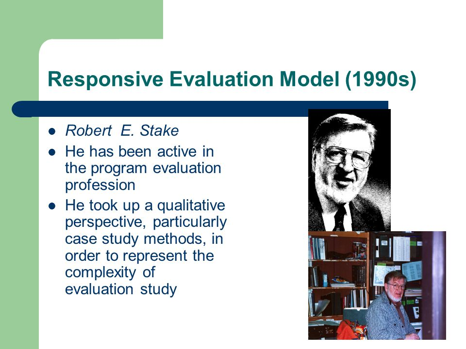 Responsive Evaluation Model (1990s) Robert E.