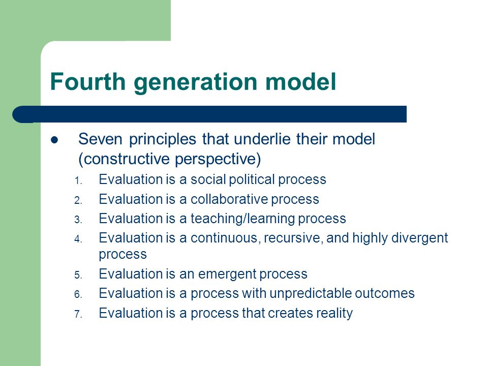 Fourth generation model Seven principles that underlie their model (constructive perspective) 1.