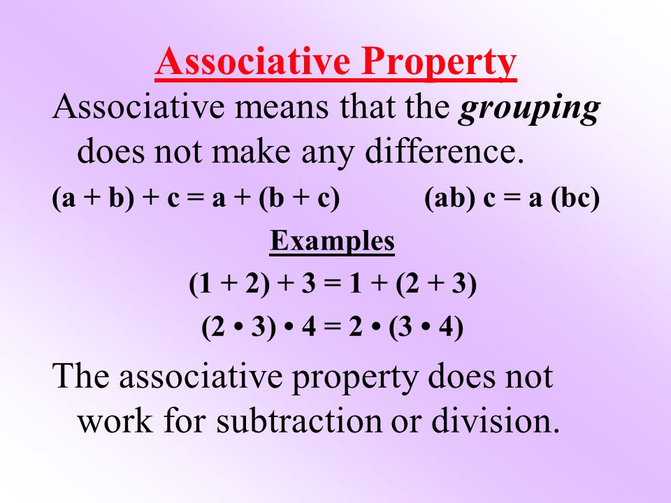 Associative Property Associative means that the grouping does not make any difference.