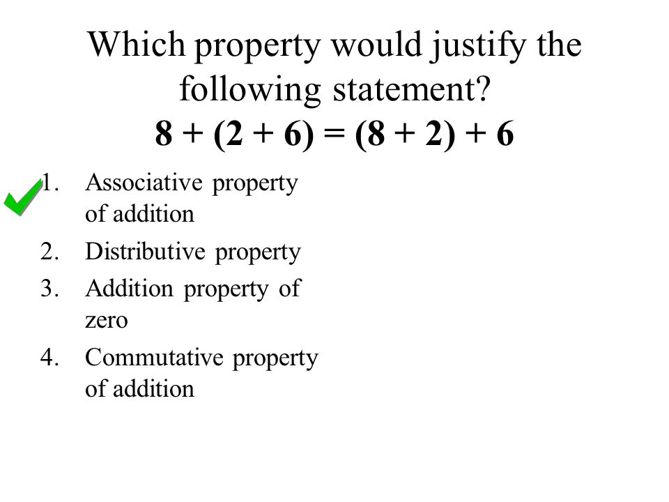 Which property would justify the following statement.