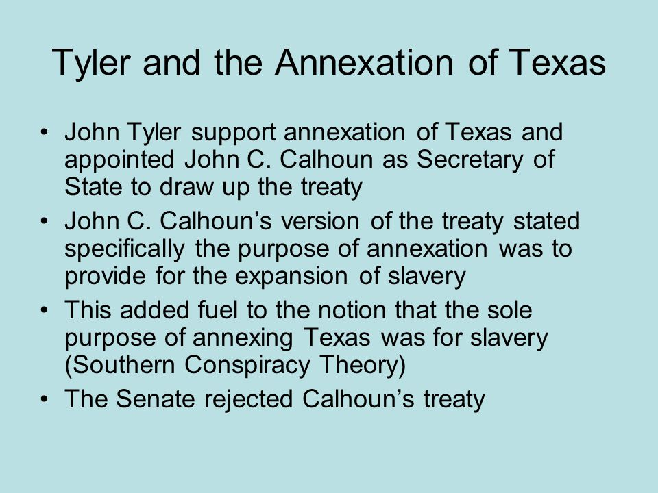 Tyler and the Annexation of Texas John Tyler support annexation of Texas and appointed John C.