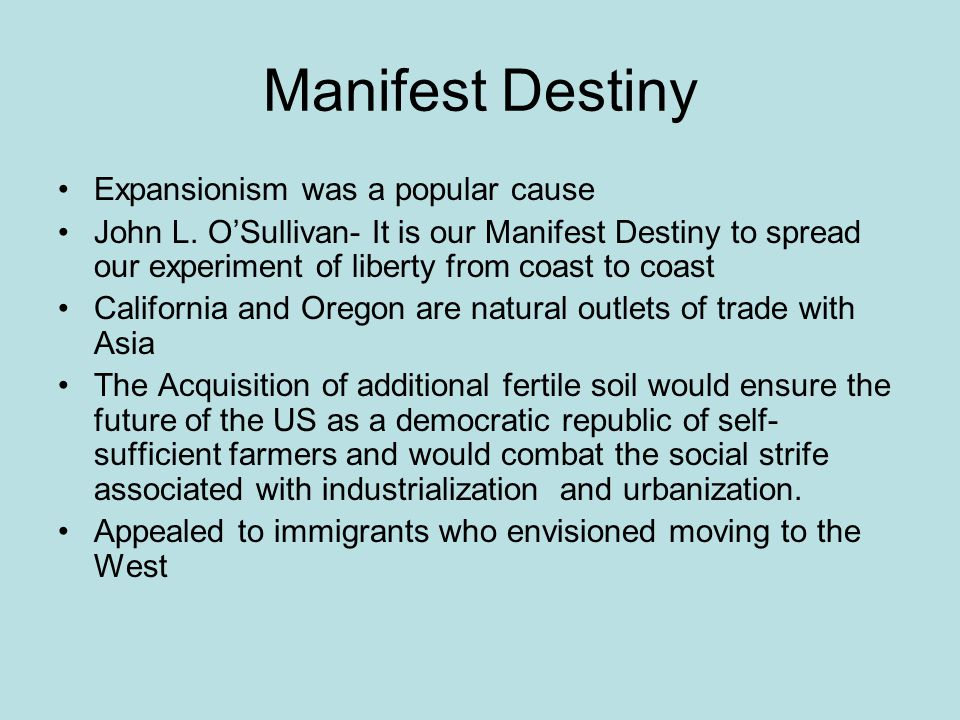 Manifest Destiny Expansionism was a popular cause John L.