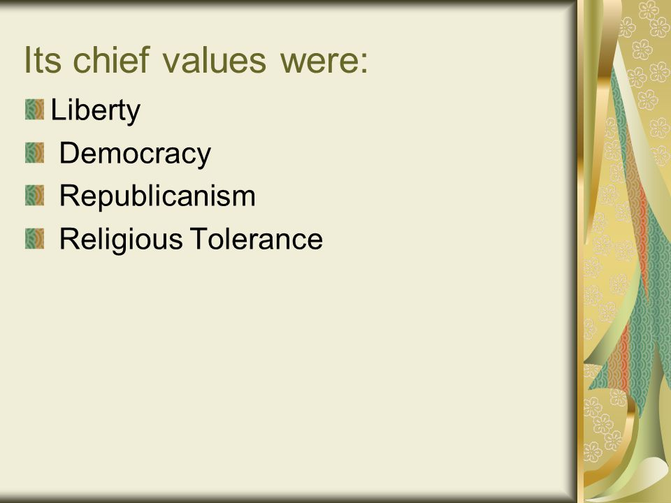 Its chief values were: Liberty Democracy Republicanism Religious Tolerance
